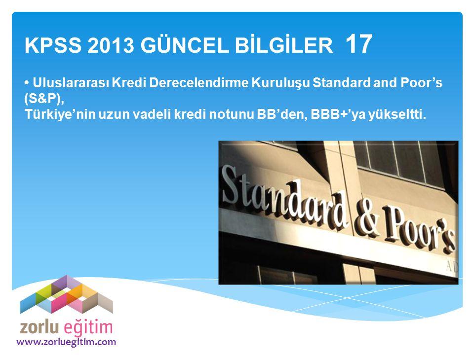 KPSS 2013 GÜNCEL BİLGİLER 17 • Uluslararası Kredi Derecelendirme Kuruluşu Standard and Poor's (S&P),