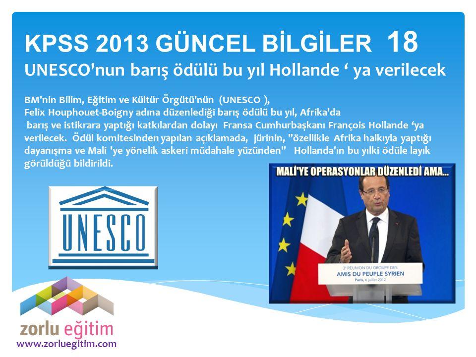 KPSS 2013 GÜNCEL BİLGİLER 18 UNESCO nun barış ödülü bu yıl Hollande ' ya verilecek. BM nin Bilim, Eğitim ve Kültür Örgütü nün (UNESCO ),