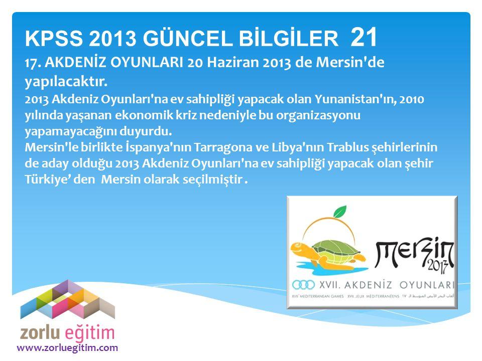 KPSS 2013 GÜNCEL BİLGİLER 21 17. AKDENİZ OYUNLARI 20 Haziran 2013 de Mersin de yapılacaktır.