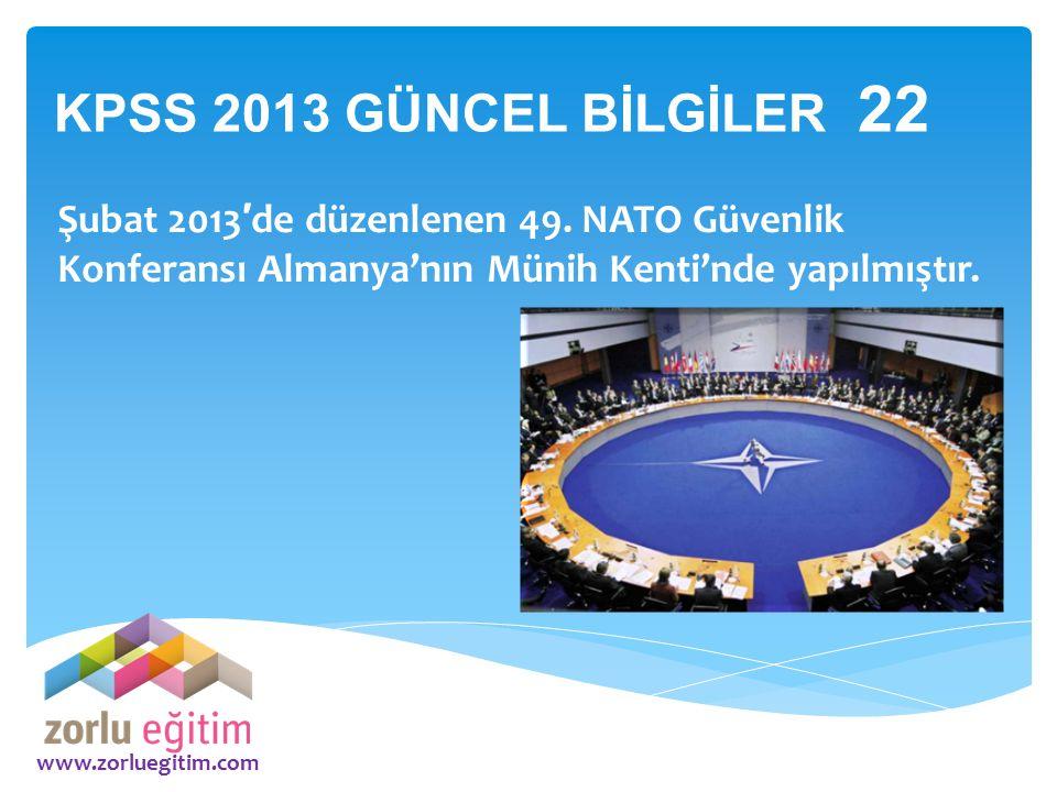 KPSS 2013 GÜNCEL BİLGİLER 22 Şubat 2013′de düzenlenen 49. NATO Güvenlik Konferansı Almanya'nın Münih Kenti'nde yapılmıştır.