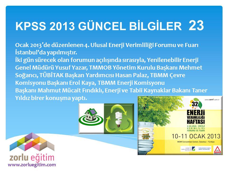 KPSS 2013 GÜNCEL BİLGİLER 23 Ocak 2013′de düzenlenen 4. Ulusal Enerji Verimliliği Forumu ve Fuarı İstanbul'da yapılmıştır.