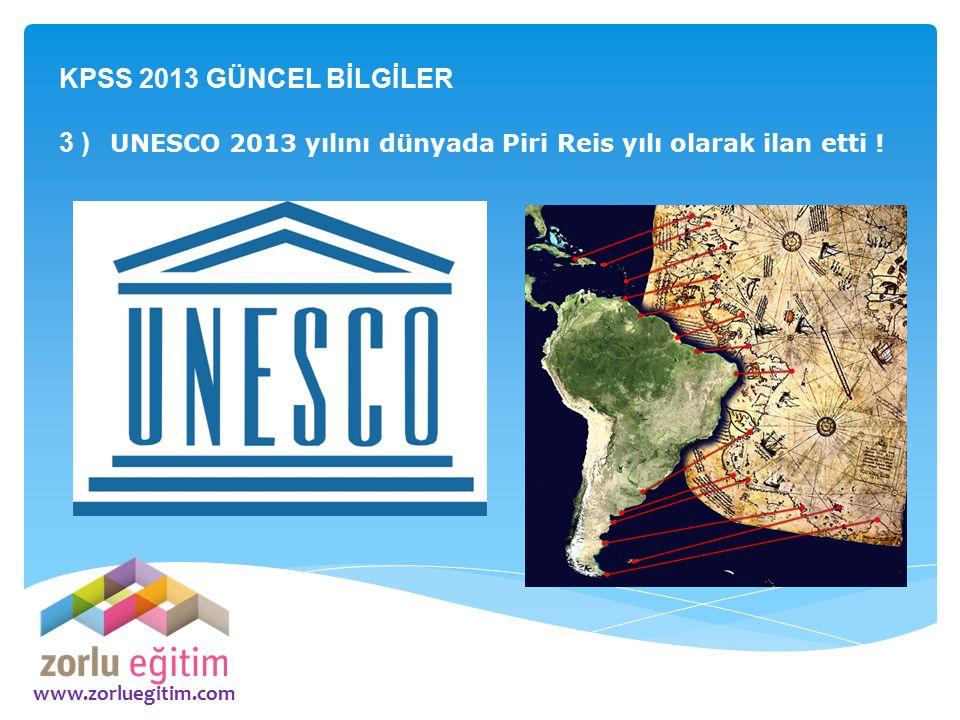 3 ) UNESCO 2013 yılını dünyada Piri Reis yılı olarak ilan etti !