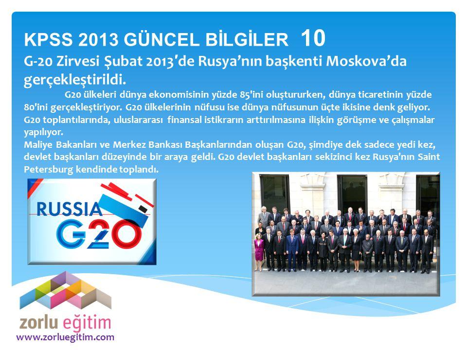 KPSS 2013 GÜNCEL BİLGİLER 10 G-20 Zirvesi Şubat 2013′de Rusya'nın başkenti Moskova'da gerçekleştirildi.