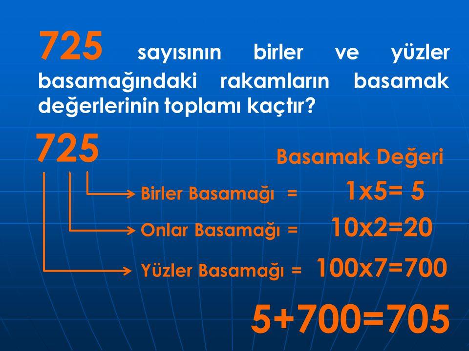 725 sayısının birler ve yüzler basamağındaki rakamların basamak değerlerinin toplamı kaçtır