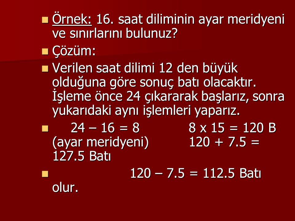 Örnek: 16. saat diliminin ayar meridyeni ve sınırlarını bulunuz