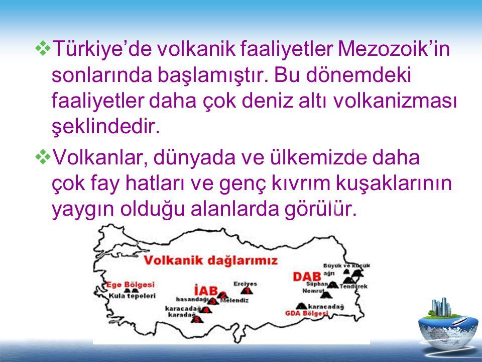 Türkiye'de volkanik faaliyetler Mezozoik'in sonlarında başlamıştır