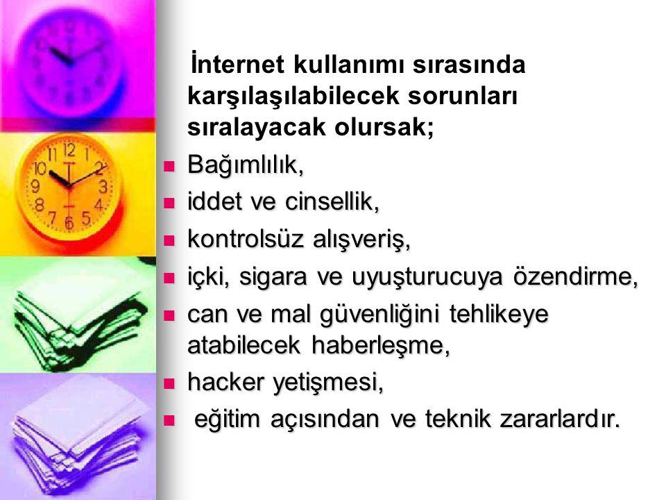 İnternet kullanımı sırasında karşılaşılabilecek sorunları sıralayacak olursak;