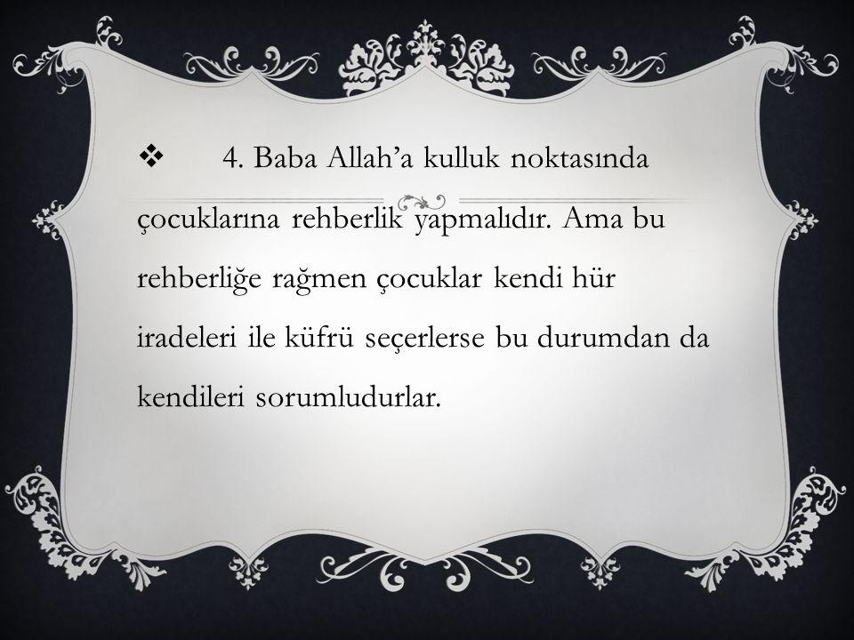4. Baba Allah'a kulluk noktasında çocuklarına rehberlik yapmalıdır
