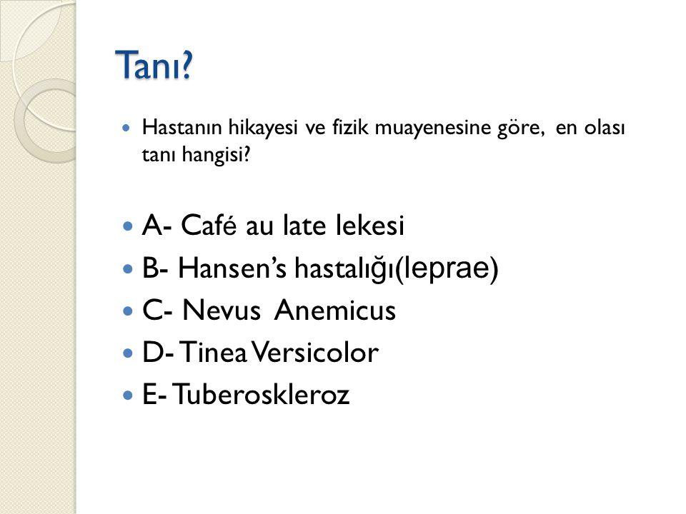 Tanı A- Café au late lekesi B- Hansen's hastalığı(leprae)