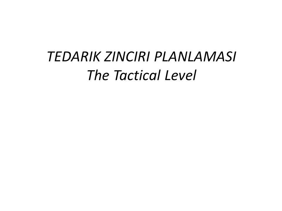 TEDARIK ZINCIRI PLANLAMASI The Tactical Level
