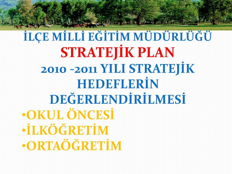 STRATEJİK PLAN 2010 -2011 YILI STRATEJİK HEDEFLERİN DEĞERLENDİRİLMESİ