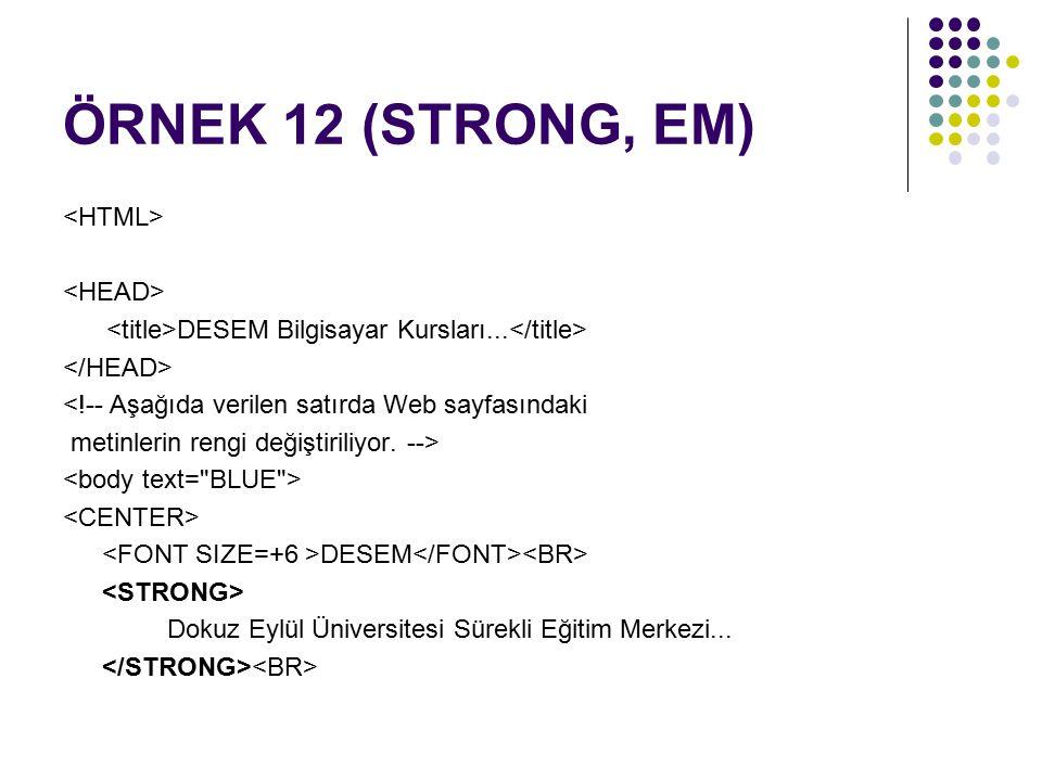 ÖRNEK 12 (STRONG, EM) <HTML> <HEAD>