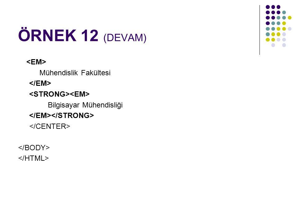 ÖRNEK 12 (DEVAM) <EM> Mühendislik Fakültesi </EM>