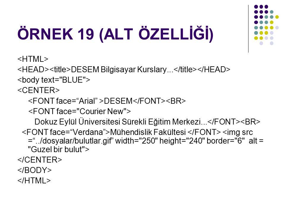 ÖRNEK 19 (ALT ÖZELLİĞİ) <HTML>