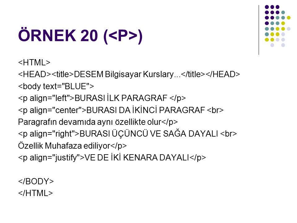 ÖRNEK 20 (<P>) <HTML>