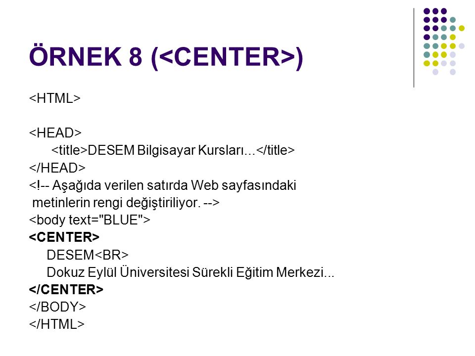 ÖRNEK 8 (<CENTER>)