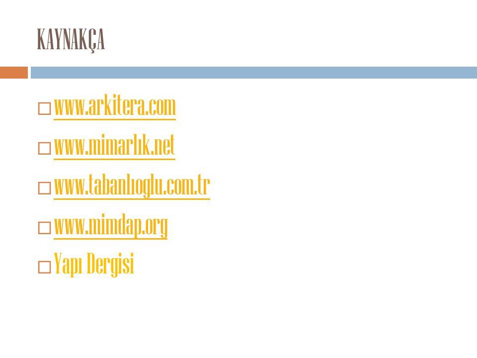 KAYNAKÇA www.arkitera.com www.mimarlık.net www.tabanlıoglu.com.tr www.mimdap.org Yapı Dergisi