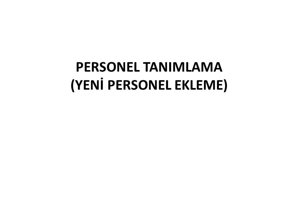 PERSONEL TANIMLAMA (YENİ PERSONEL EKLEME)