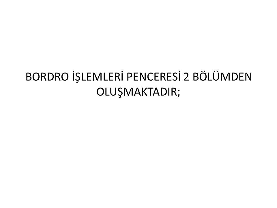 BORDRO İŞLEMLERİ PENCERESİ 2 BÖLÜMDEN OLUŞMAKTADIR;