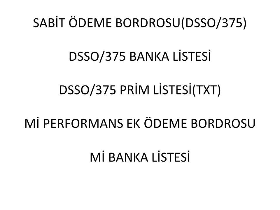 RAPOR LİSTESİ: SABİT ÖDEME BORDROSU(DSSO/375) DSSO/375 BANKA LİSTESİ DSSO/375 PRİM LİSTESİ(TXT) Mİ PERFORMANS EK ÖDEME BORDROSU Mİ BANKA LİSTESİ