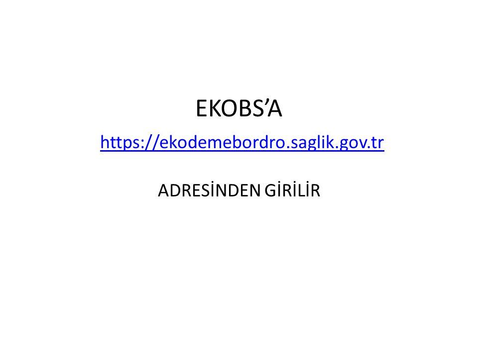 EKOBS'A https://ekodemebordro.saglik.gov.tr ADRESİNDEN GİRİLİR