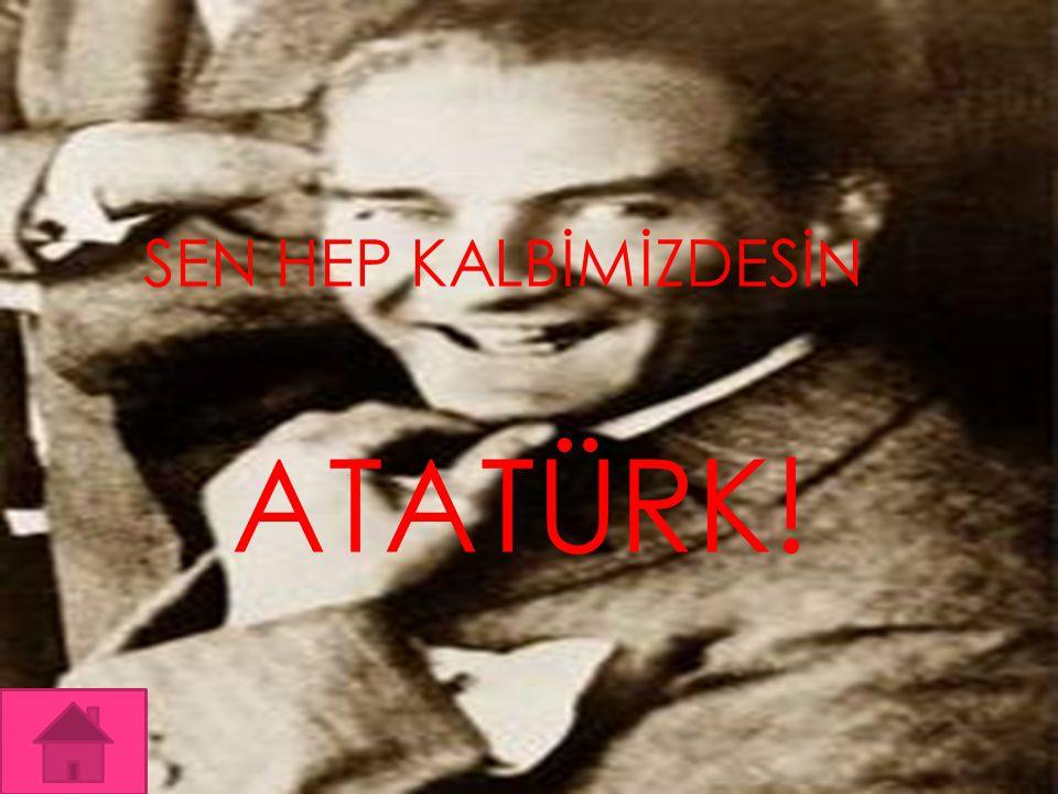 SEN HEP KALBİMİZDESİN ATATÜRK!