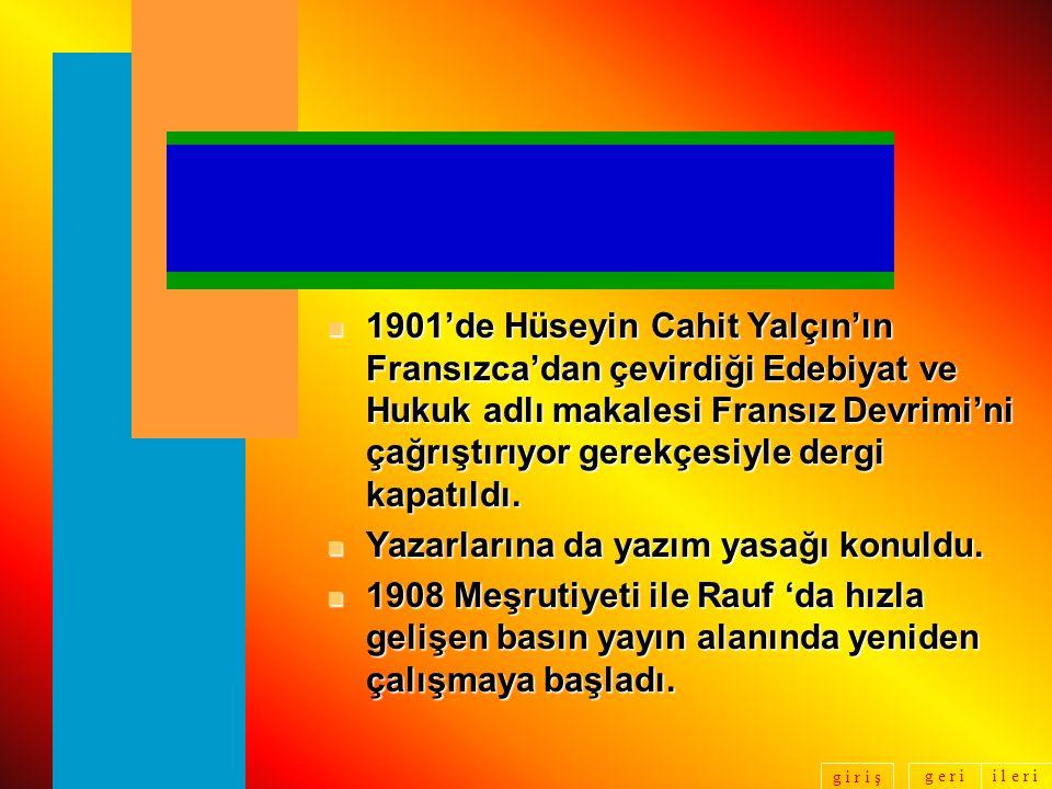 1901'de Hüseyin Cahit Yalçın'ın Fransızca'dan çevirdiği Edebiyat ve Hukuk adlı makalesi Fransız Devrimi'ni çağrıştırıyor gerekçesiyle dergi kapatıldı.