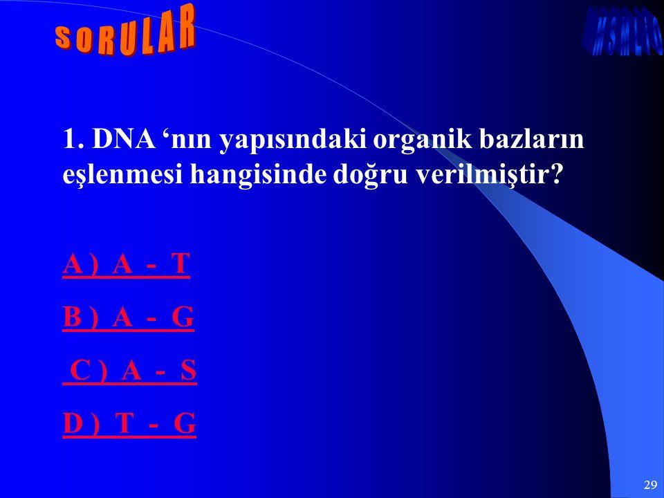 S O R U L A R 1. DNA 'nın yapısındaki organik bazların eşlenmesi hangisinde doğru verilmiştir A ) A - T.