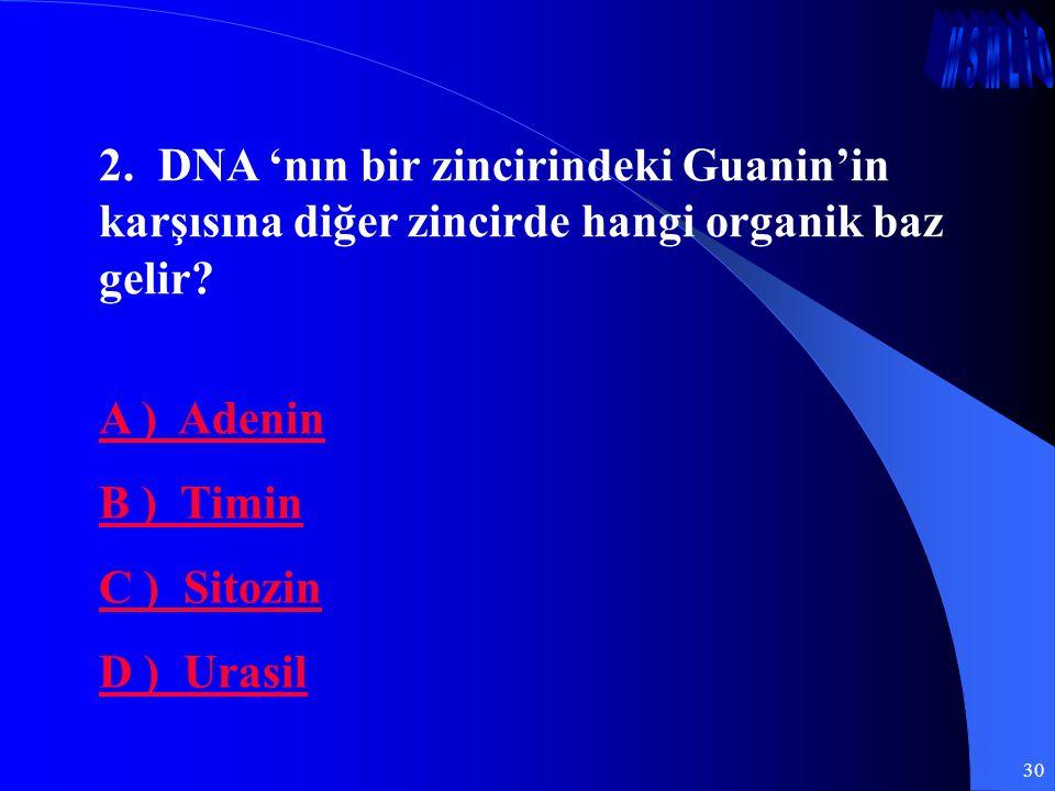 2. DNA 'nın bir zincirindeki Guanin'in karşısına diğer zincirde hangi organik baz gelir