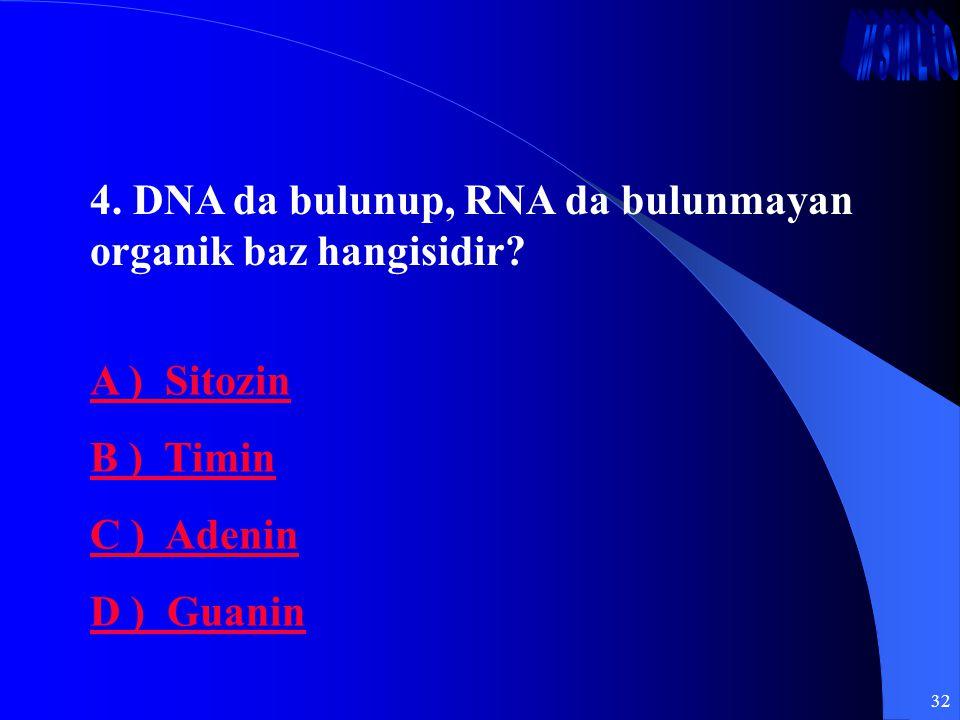 4. DNA da bulunup, RNA da bulunmayan organik baz hangisidir