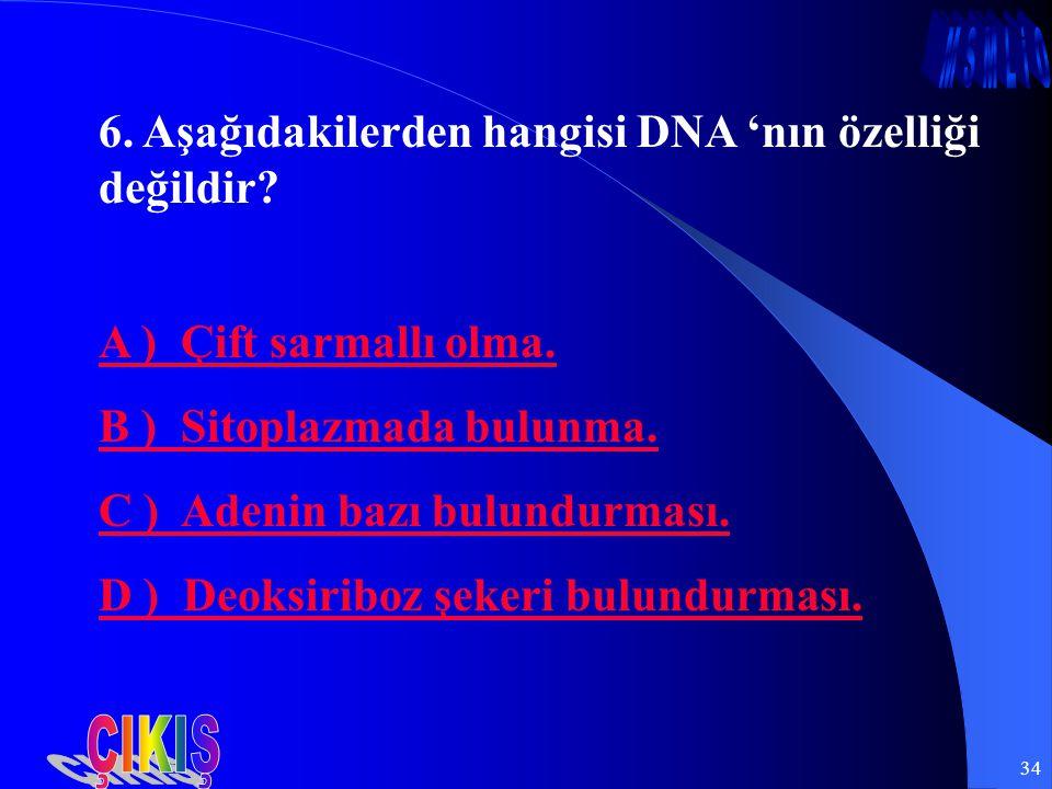 ÇIKIŞ 6. Aşağıdakilerden hangisi DNA 'nın özelliği değildir