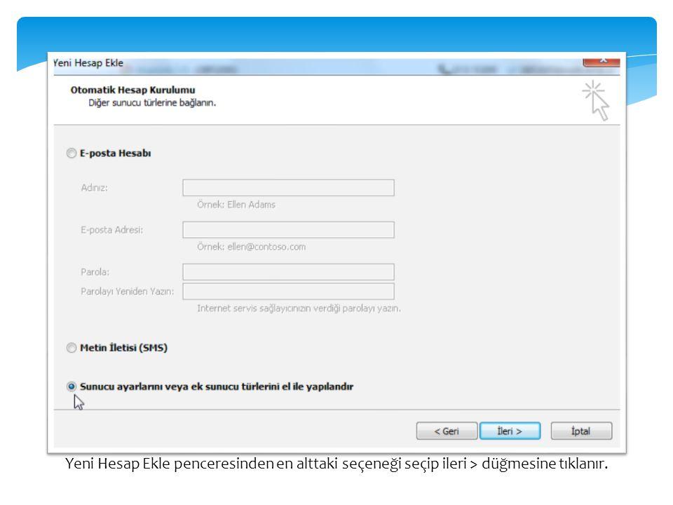 Yeni Hesap Ekle penceresinden en alttaki seçeneği seçip ileri > düğmesine tıklanır.