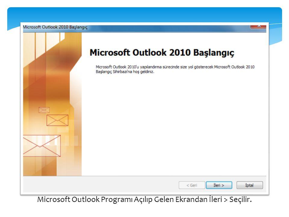 Microsoft Outlook Programı Açılıp Gelen Ekrandan İleri > Seçilir.