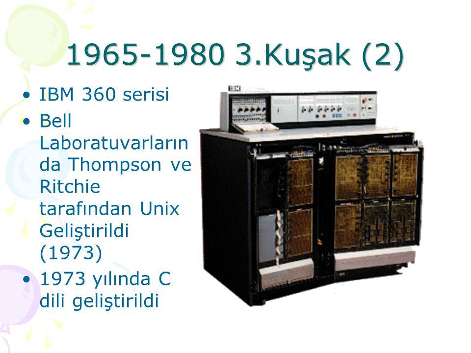 1965-1980 3.Kuşak (2) IBM 360 serisi. Bell Laboratuvarlarında Thompson ve Ritchie tarafından Unix Geliştirildi (1973)