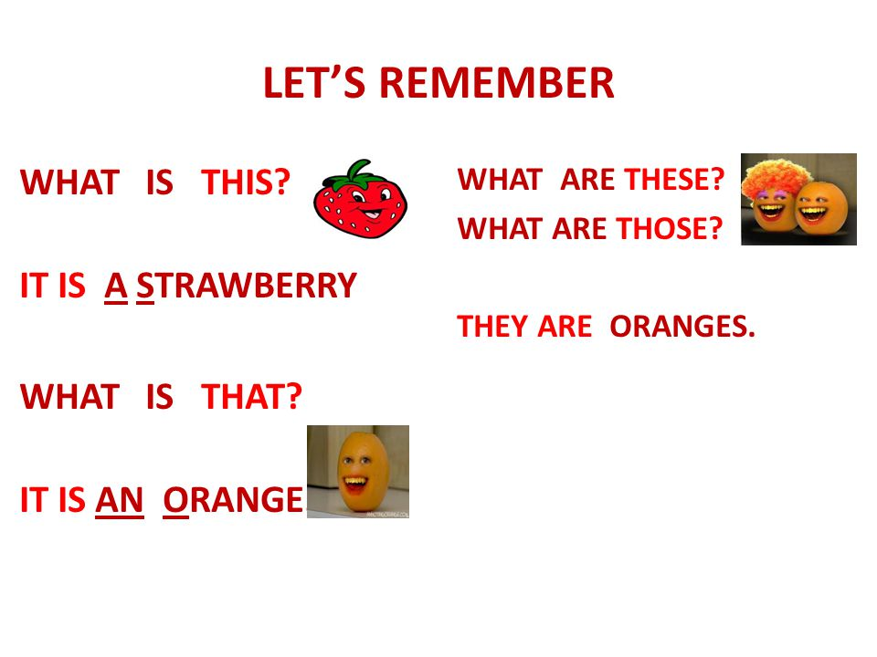 LET'S REMEMBER WHAT IS THIS IT IS A STRAWBERRY WHAT IS THAT IT IS AN ORANGE. WHAT ARE THESE WHAT ARE THOSE