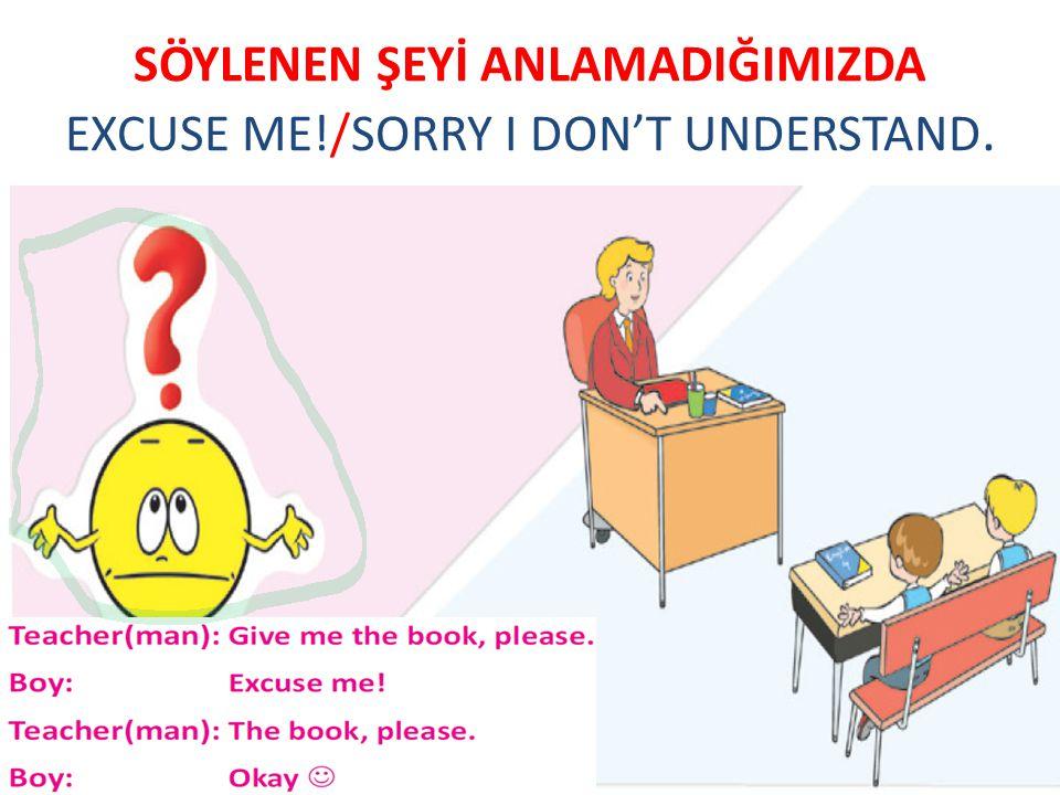 SÖYLENEN ŞEYİ ANLAMADIĞIMIZDA EXCUSE ME!/SORRY I DON'T UNDERSTAND.