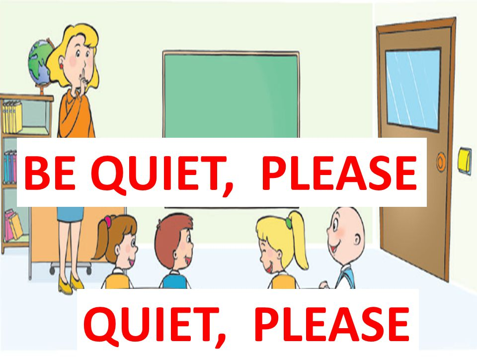 BE QUIET, PLEASE QUIET, PLEASE
