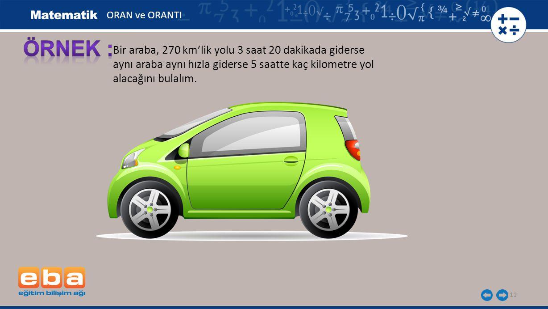 ÖRNEK : Bir araba, 270 km'lik yolu 3 saat 20 dakikada giderse