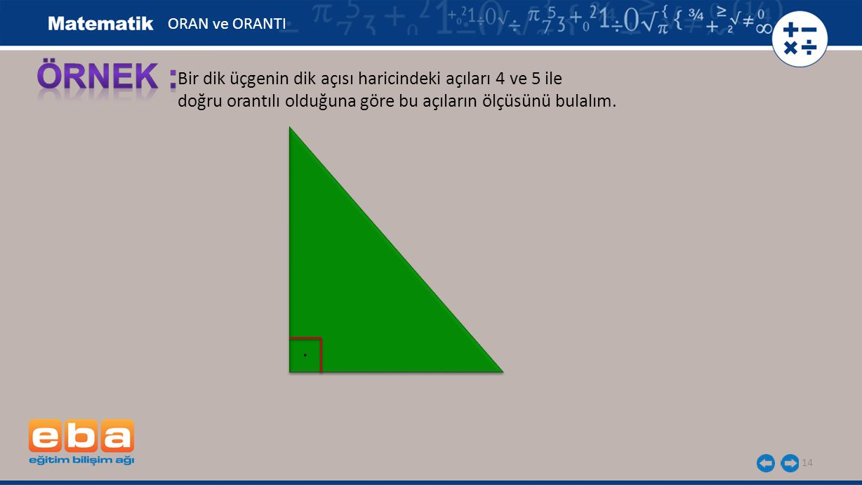 ÖRNEK : . Bir dik üçgenin dik açısı haricindeki açıları 4 ve 5 ile