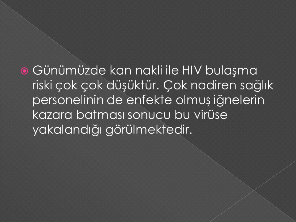 Günümüzde kan nakli ile HIV bulaşma riski çok çok düşüktür