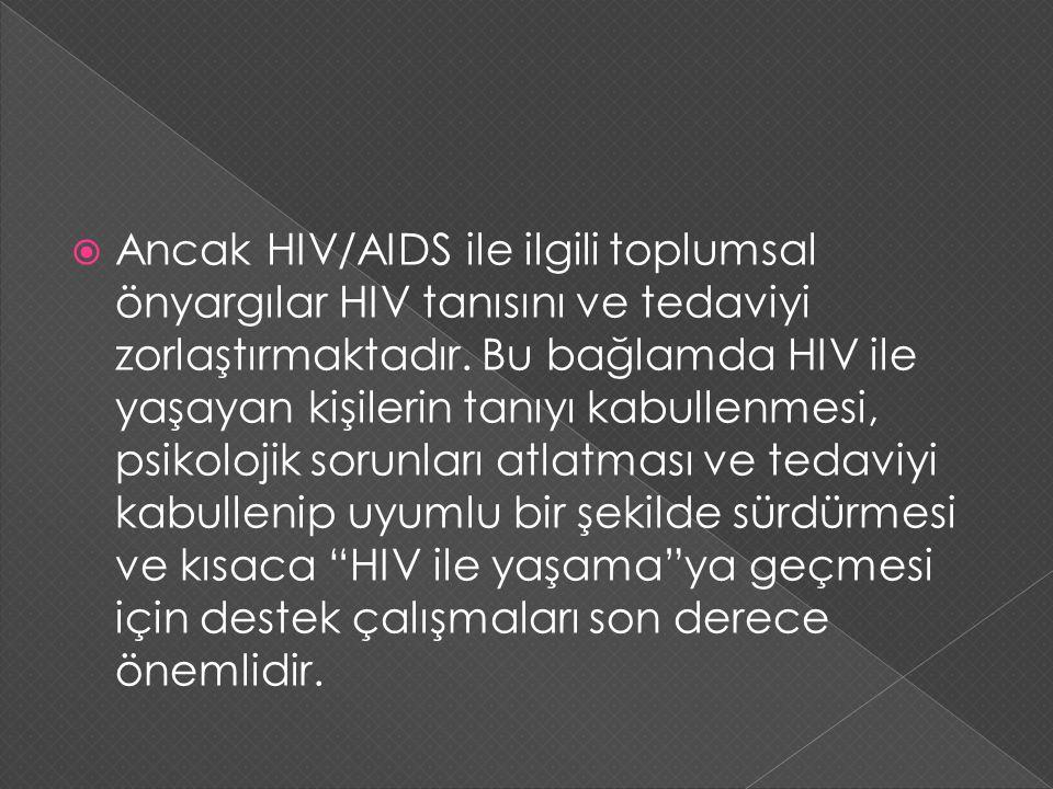 Ancak HIV/AIDS ile ilgili toplumsal önyargılar HIV tanısını ve tedaviyi zorlaştırmaktadır.