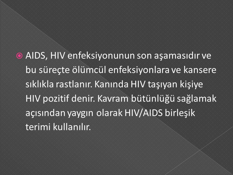 AIDS, HIV enfeksiyonunun son aşamasıdır ve bu süreçte ölümcül enfeksiyonlara ve kansere sıklıkla rastlanır.