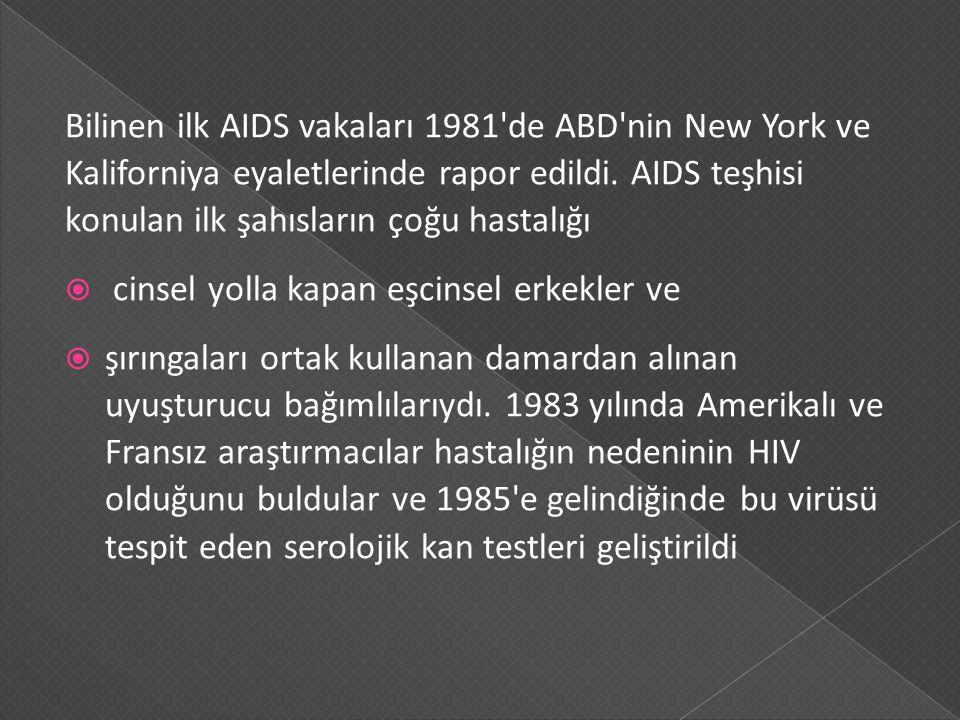 Bilinen ilk AIDS vakaları 1981 de ABD nin New York ve Kaliforniya eyaletlerinde rapor edildi. AIDS teşhisi konulan ilk şahısların çoğu hastalığı