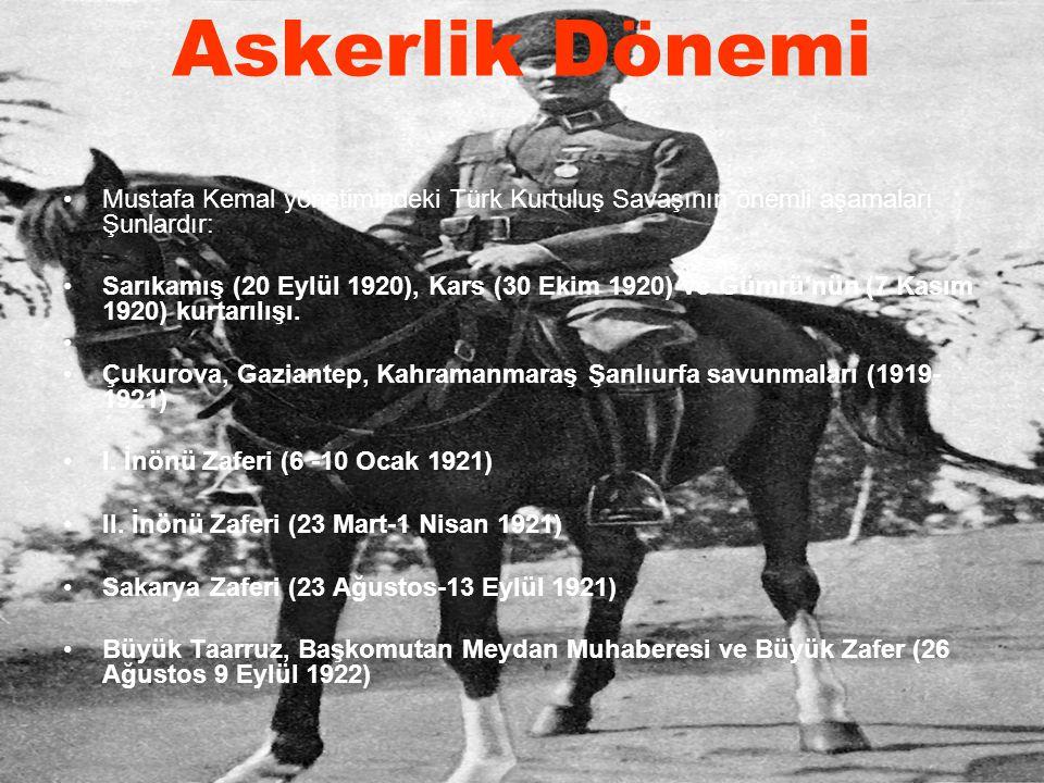 Askerlik Dönemi Mustafa Kemal yönetimindeki Türk Kurtuluş Savaşının önemli aşamaları Şunlardır: