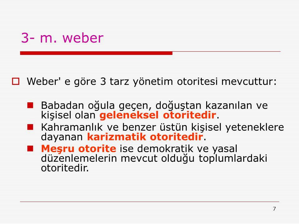3- m. weber Weber e göre 3 tarz yönetim otoritesi mevcuttur:
