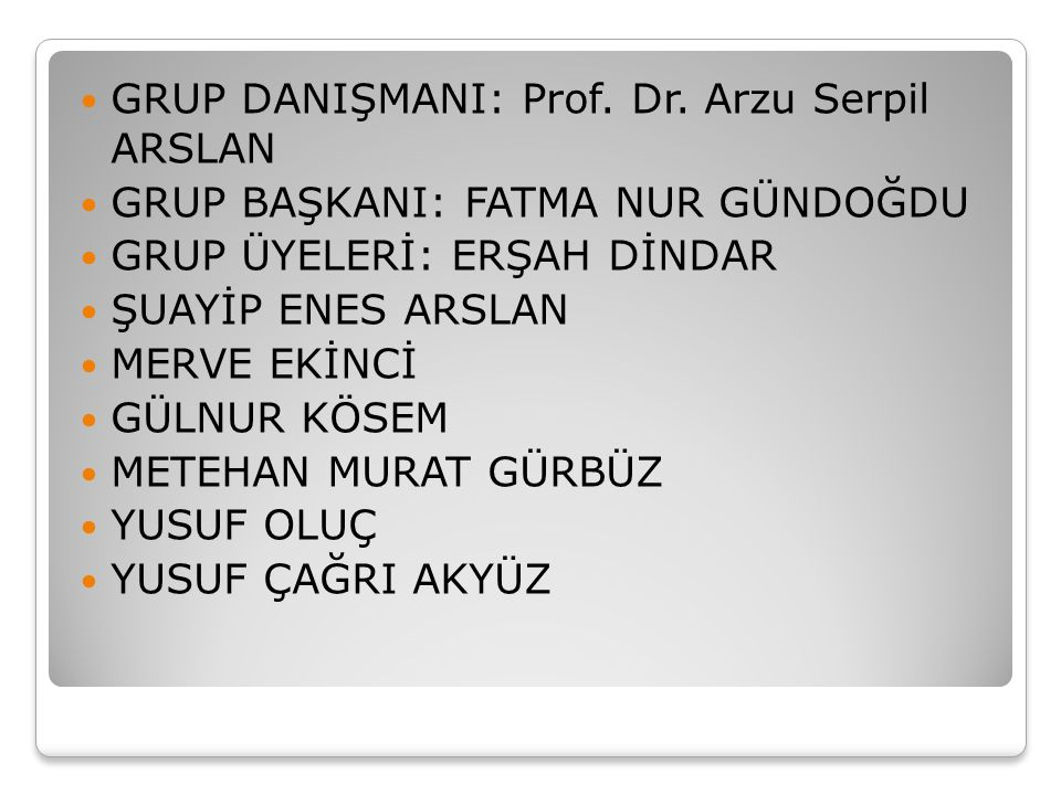 GRUP DANIŞMANI: Prof. Dr. Arzu Serpil ARSLAN