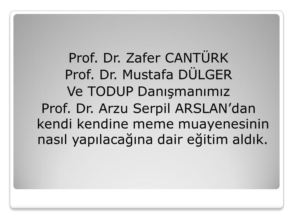 Prof. Dr. Zafer CANTÜRK Prof. Dr. Mustafa DÜLGER. Ve TODUP Danışmanımız.