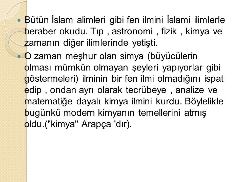 Bütün İslam alimleri gibi fen ilmini İslami ilimlerle beraber okudu