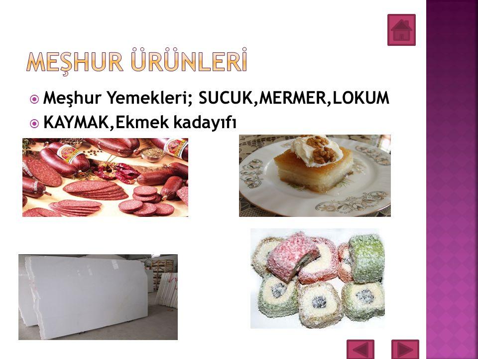 MEŞHUR ÜRÜNLERİ Meşhur Yemekleri; SUCUK,MERMER,LOKUM