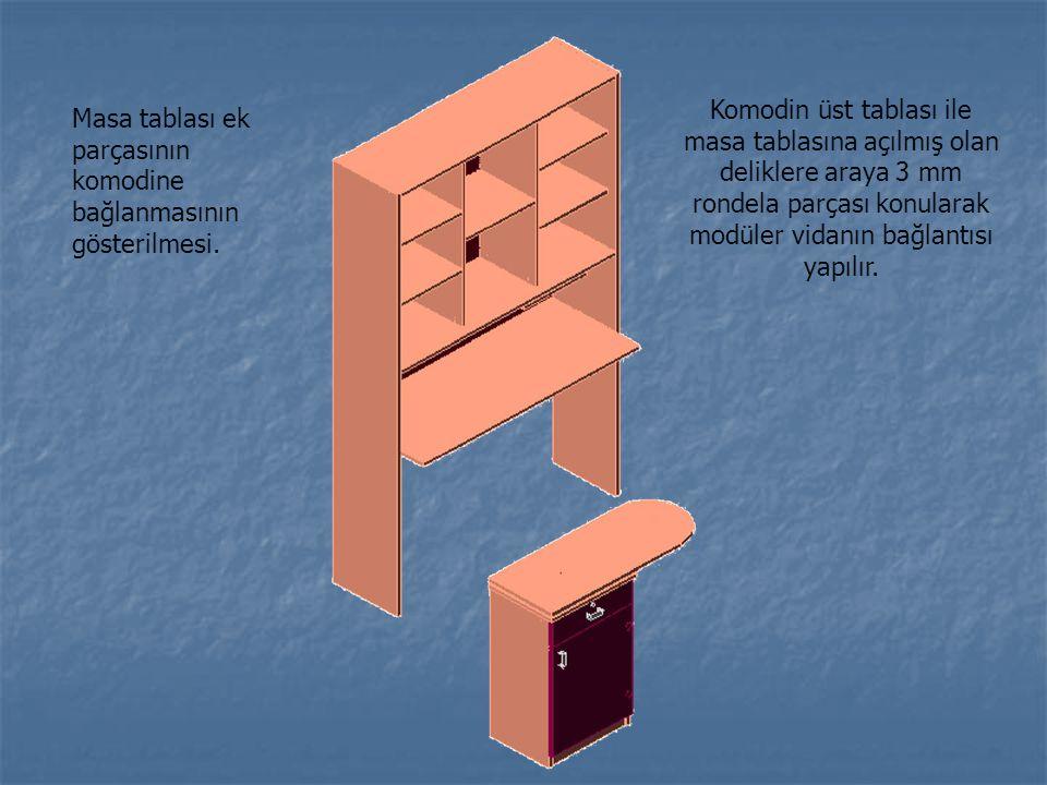 Komodin üst tablası ile masa tablasına açılmış olan deliklere araya 3 mm rondela parçası konularak modüler vidanın bağlantısı yapılır.